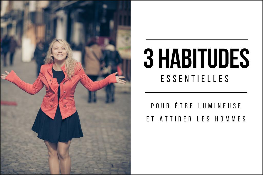 Heureuse en amour - 3 habitudes essentielles pour être lumineuse et attirer les hommes