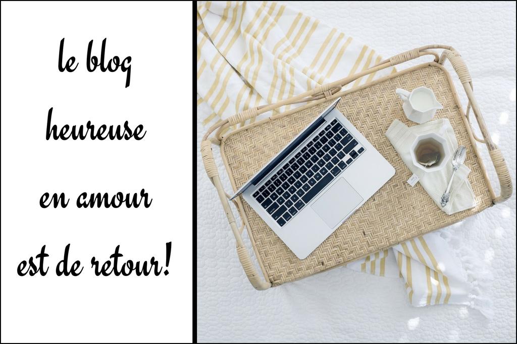 Le blog Heureuse en amour est de retour après plusieurs mois d'absence!